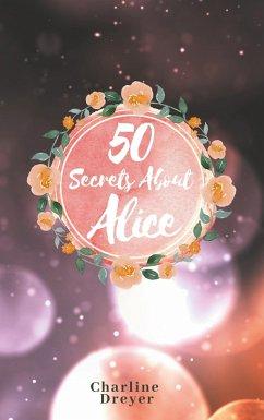 50 Secrets About Alice (eBook, ePUB) - Dreyer, Charline