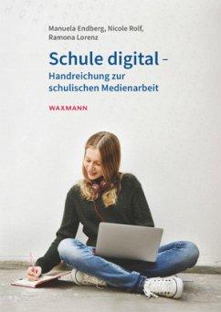 Schule digital - Handreichung zur schulischen Medienarbeit - Endberg, Manuela; Rolf, Nicole; Lorenz, Ramona