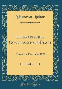 Literarisches Conversations-Blatt: November-December 1822 (Classic Reprint)
