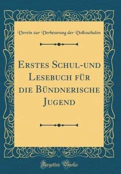 Erstes Schul-und Lesebuch für die Bündnerische Jugend (Classic Reprint)
