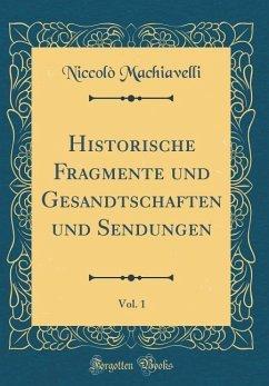 Historische Fragmente und Gesandtschaften und Sendungen, Vol. 1 (Classic Reprint)