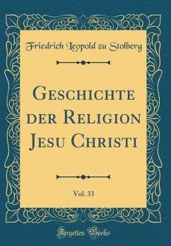 Geschichte Der Religion Jesu Christi, Vol. 33 (Classic Reprint)