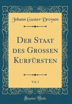 Der Staat des Großen Kurfürsten, Vol. 2 (Classic Reprint)