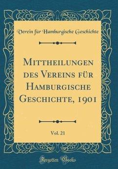 Mittheilungen des Vereins für Hamburgische Geschichte, 1901, Vol. 21 (Classic Reprint)