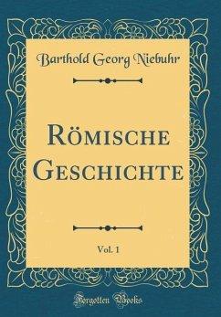 Römische Geschichte, Vol. 1 (Classic Reprint)