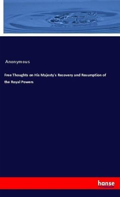 Free Thoughts on His Majesty's Recovery and Resumption of the Royal Powers
