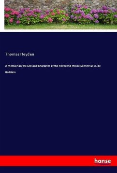 A Memoir on the Life and Character of the Reverend Prince Demetrius A. de Gallitzin - Heyden, Thomas