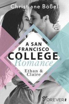 Ethan & Claire / A San Francisco College Romance Bd.1 - Bößel, Christiane