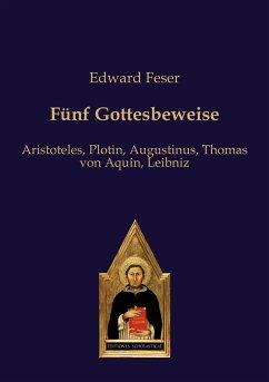 Fünf Gottesbeweise - Feser, Edward