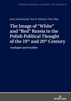 The Image of «White» and «Red» Russia in the Polish Political Thought of the 19th and 20th Century - Juchnowski, Jerzy; Maj, Ewa; Sielezin, Jan R.