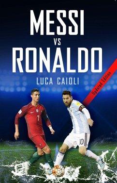 Messi Vs Ronaldo- 2019 Updated Edition: The Greatest Rivalry - Caioli, Luca