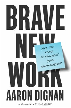 Brave New Work: Are You Ready to Reinvent Your Organization? - Dignan, Aaron