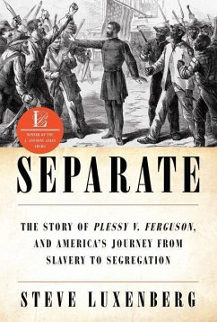 Separate: The Story of Plessy V. Ferguson, and America's Journey from Slavery to Segregation - Luxenberg, Steve