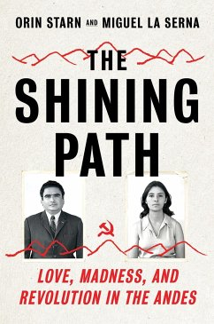 The Shining Path: Love, Madness, and Revolution in the Andes - Starn, Orin; La Serna, Miguel