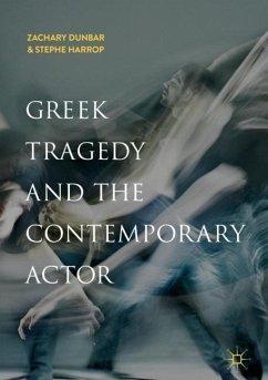 Greek Tragedy and the Contemporary Actor - Dunbar, Zachary; Harrop, Stephe