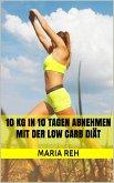 10 kg in 10 Tagen abnehmen mit der Low Carb Diät (eBook, ePUB)