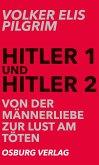 Hitler 1 und Hitler 2. Von der Männerliebe zur Lust am Töten (eBook, ePUB)