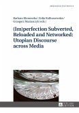 (Im)perfection Subverted, Reloaded and Networked: Utopian Discourse across Media (eBook, ePUB)