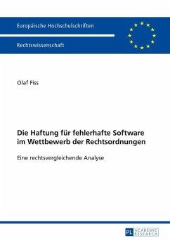 Die Haftung fuer fehlerhafte Software im Wettbewerb der Rechtsordnungen (eBook, ePUB) - Fiss, Olaf