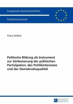 Politische Bildung als Instrument zur Verbesserung der politischen Partizipation, des Politikinteresses und der Demokratiequalitaet (eBook, ePUB) - Zeilner, Franz