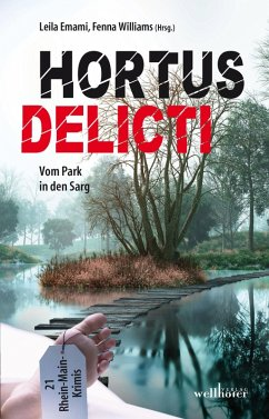 Hortus Delicti: Vom Park in den Sarg. 21 Rhein-Main-Krimis (eBook, ePUB) - Emami, Leila; Williams, Fenna
