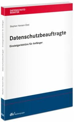 Datenschutzbeauftragte - Einsteigerlektüre für Anfänger - Hansen-Oest, Stephan