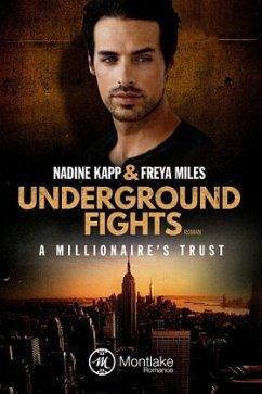 Underground Fights: A Millionaire's Trust - Miles, Freya; Kapp, Nadine