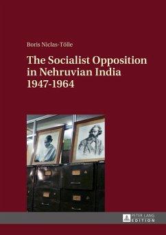 Socialist Opposition in Nehruvian India 1947-1964 (eBook, ePUB) - Niclas-Tolle, Boris