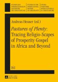 Pastures of Plenty Tracing Religio-Scapes of Prosperity Gospel in Africa and Beyond (eBook, ePUB)