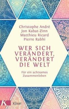 Wer sich verändert, verändert die Welt - André, Christophe;Kabat-Zinn, Jon;Ricard, Matthieu