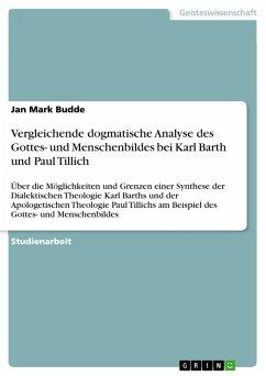 Vergleichende dogmatische Analyse des Gottes- und Menschenbildes bei Karl Barth und Paul Tillich (eBook, PDF)