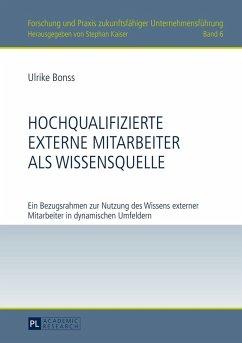 Hochqualifizierte externe Mitarbeiter als Wissensquelle (eBook, ePUB) - Bonss, Ulrike
