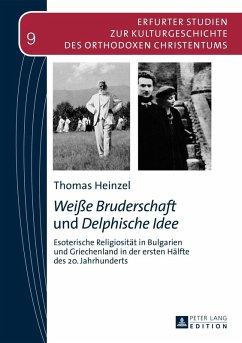 Weie Bruderschaft und Delphische Idee (eBook, PDF) - Heinzel, Thomas