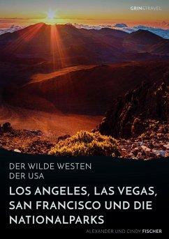 Der wilde Westen der USA.Los Angeles, Las Vegas, San Francisco und dieNationalparks (eBook, ePUB)