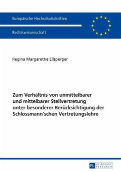 Zum Verhaeltnis von unmittelbarer und mittelbarer Stellvertretung unter besonderer Beruecksichtigung der Schlossmann'schen Vertretungslehre (eBook, ePUB) - Ellsperger, Regina