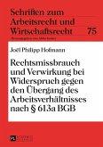 Rechtsmissbrauch und Verwirkung bei Widerspruch gegen den Uebergang des Arbeitsverhaeltnisses nach 613a BGB (eBook, PDF)