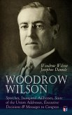 Woodrow Wilson: Speeches, Inaugural Addresses, State of the Union Addresses, Executive Decisions & Messages to Congress (eBook, ePUB)