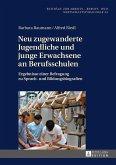 Neu zugewanderte Jugendliche und junge Erwachsene an Berufsschulen (eBook, ePUB)