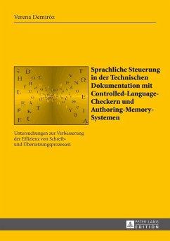 Sprachliche Steuerung in der Technischen Dokumentation mit Controlled-Language-Checkern und Authoring-Memory-Systemen (eBook, ePUB) - Demiroz, Verena