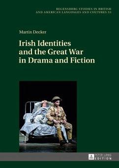 Irish Identities and the Great War in Drama and Fiction (eBook, ePUB) - Decker, Martin