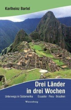 Drei Länder in drei Wochen - Unterwegs in Südamerika - Bartel, Karlheinz