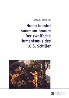 Homo homini summum bonum- Der zweifache Humanismus des F.C.S. Schiller (eBook, ePUB) - Tamponi, Guido Karl