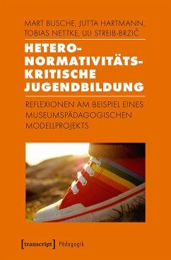 Heteronormativitätskritische Jugendbildung (eBook, PDF) - Nettke, Tobias; Hartmann, Jutta; Streib-Brzic, Uli; Busche, Mart