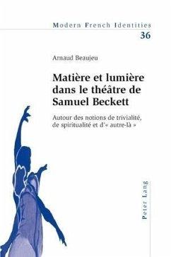 Matiere et lumiere dans le theatre de Samuel Beckett (eBook, PDF) - Beaujeu, Arnaud