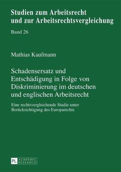 Schadensersatz und Entschaedigung in Folge von Diskriminierung im deutschen und englischen Arbeitsrecht (eBook, ePUB) - Kaufmann, Mathias