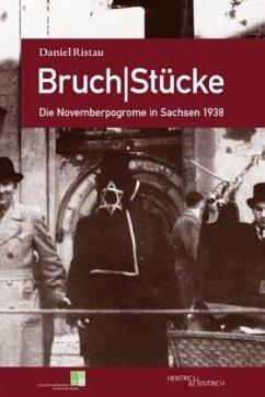 Bruch Stücke. Die Novemberpogrome in Sachsen 1938 - Ristau, Daniel