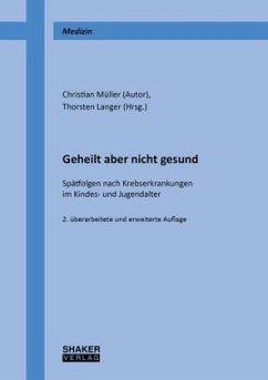 Geheilt aber nicht gesund - Müller, Christian