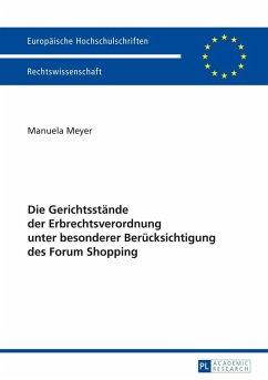 Die Gerichtsstaende der Erbrechtsverordnung unter besonderer Beruecksichtigung des Forum Shopping (eBook, PDF) - Meyer, Manuela