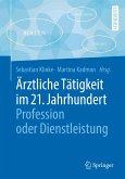 Ärztliche Tätigkeit im 21. Jahrhundert - Profession oder Dienstleistung (eBook, PDF)