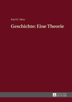 Geschichte: Eine Theorie (eBook, ePUB) - Metz, Karl Heinz